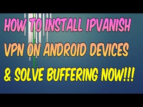 HOW TO INSTALL IPVANISH VPN ON ANDROID DEVICE (SOLVE BUFFERING ON KODI)