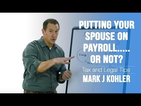 Putting Your Spouse On Payroll...or not. | Mark J Kohler | Tax & Legal Tip