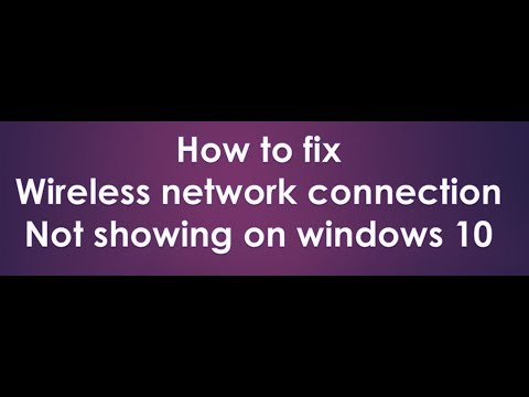 How to fix wireless connection not showing in windows 10 2018