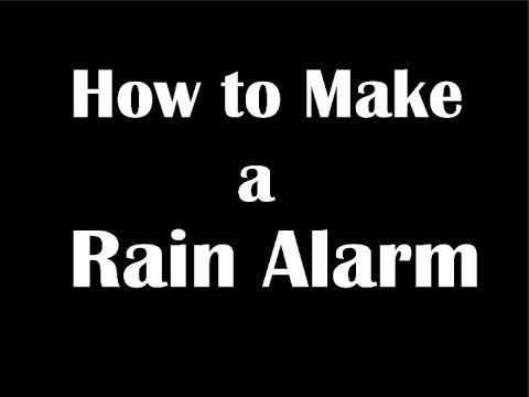 How to Make a Rain alarm ?