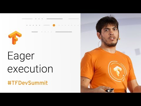 Eager Execution (TensorFlow Dev Summit 2018)