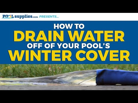 How to Drain Water Off of Your Winter Cover