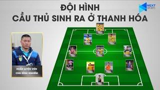 Siêu đội hình 11 cầu thủ Thanh Hóa còn thi đấu: Sẵn sàng khuất phục mọi đối thủ | NEXT SPORTS