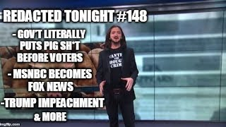 [148] Gov't Literally Puts Pig Sh*t Before Voters, MSNBC Becomes Fox News, Trump Impeachment & More