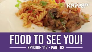 Food to See You! - Episode 112 ft. Sandhya (Part 3) - Kappa TV