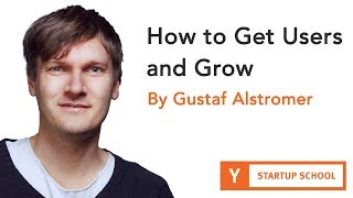 Gustaf Alstromer - How to Get Users and Grow