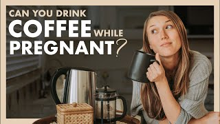 CAN I DRINK COFFEE DURING PREGNANCY   How Much Caffeine Is Too Much?