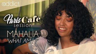Mahalia - What Am I? (Paris Café Session)