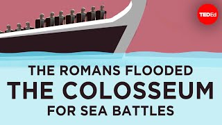 How the Romans flooded the Colosseum for sea battles - Janelle Peters