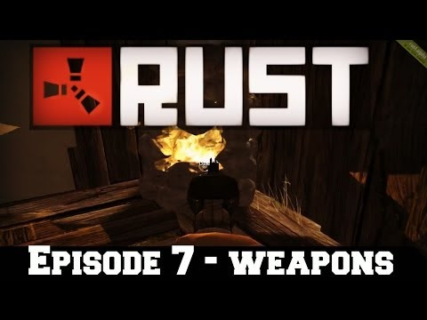 Let's Play: RUST - Episode 7 - WEAPONS [HD]