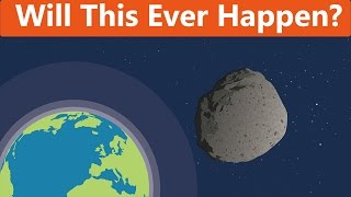 Will We Ever Be Hit By an Asteroid?
