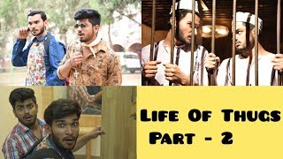 LIFE OF THUGS | PART - 2 | AWANISH SINGH