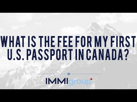 What is the fee for my first U S  Passport in Canada?
