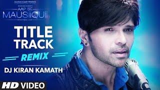 AAP SE MAUSIIQUII Title Song  (Remix) Himesh Reshammiya | Remixed DJ Kiran Kamath  | T-Series