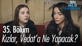 Download Kızlar, Vedat'a ne yapacak? - Sen Anlat Karadeniz 35. Bölüm