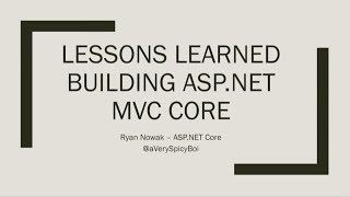 Lessons learned building ASP.NET Core MVC - Ryan Nowak