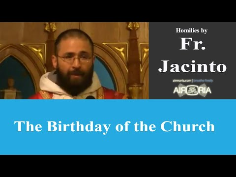 The Birthday of the Church - May 20 - Homily - Fr Jacinto