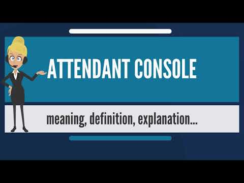 What is ATTENDANT CONSOLE? What does ATTENDANT CONSOLE mean? ATTENDANT CONSOLE meaning