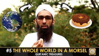 #5 The whole world in a morsel- Qur