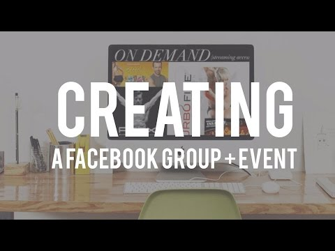 HOW TO CREATE A FACEBOOK GROUP + EVENT