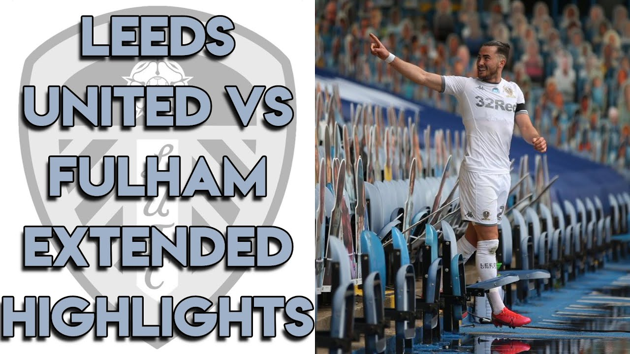 Leeds United 3-0 Fulham Extended Match Highlights - Championship 27/06/20