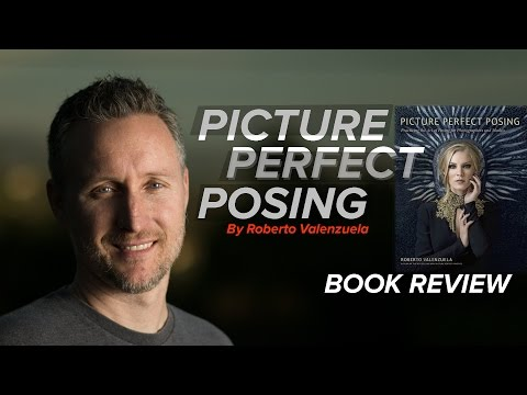 Picture Perfect Posing, by Roberto Valenzuela. Book Review.