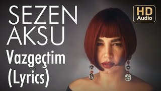Sezen Aksu - Vazgeçtim (Lyrics | Şarkı Sözleri)