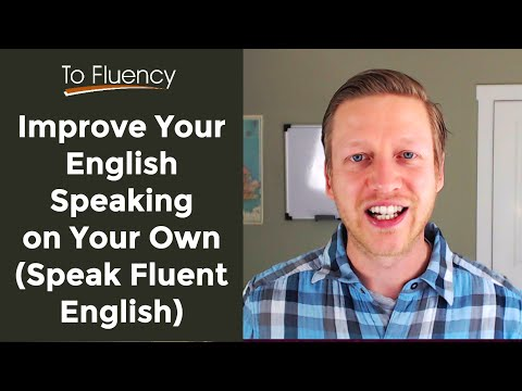 Speak English Fluently by Improving Your Speaking on Your Own