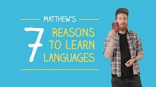 Matthew's 7 Reasons To Learn Languages
