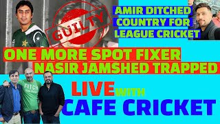 SPOT FIXER NASIR JAMSHED TRAPPED. AMIR DITCHED COUNTRY FOR LEAGUE CRICKET