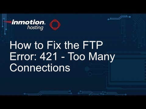 How to Fix the FTP error: 421- Too Many Connections