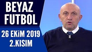 Beyaz Futbol 26 Ekim 2019 Kısım 2/3 - Beyaz TV