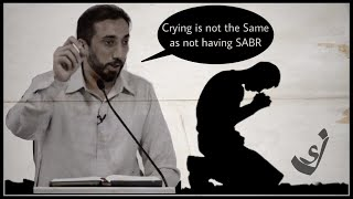 Crying Is Not The Same as Not Having SABR |Nouman Ali Khan