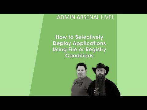 Admin Arsenal Live! : How to Selectively Deploy Applications Using File or Registry Conditions