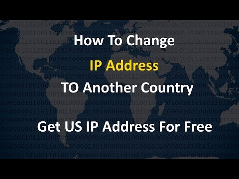 How To Change IP Address To Another Country Free 2017   Get US IP Address