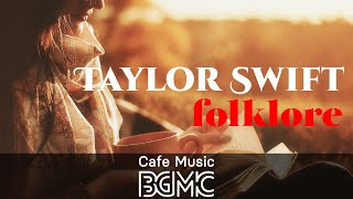 Taylor Swift folklore Cover: Relaxing Cafe Music - Chill Out Jazz & Bossa Nova Arrange