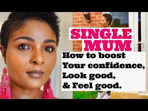 SINGLE MUM: HOW TO BOOST YOUR CONFIDENCE, LOOK GOOD AND FEEL GREAT