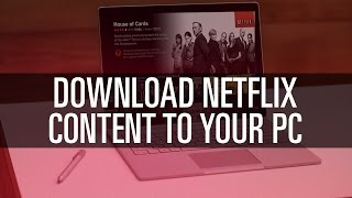 How To Download Netflix Content on Your PC