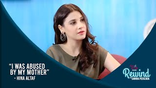 Hina Altaf On How Her Mother Tortured Her | Best Of Rewind With Samina Peerzada |