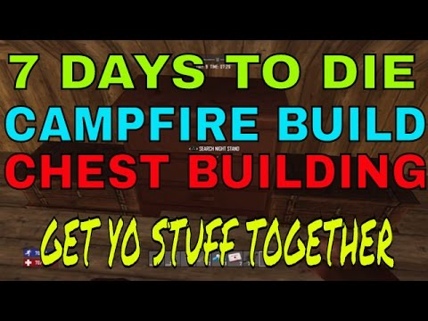 7 DAYS to DIE PS4  HOW TO BUILD A CAMPFIRE, CHEST BUILD AND ORGANIZE