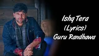 Ishq Tera (LYRICS) Guru Randhawa | Nushrat Bharucha