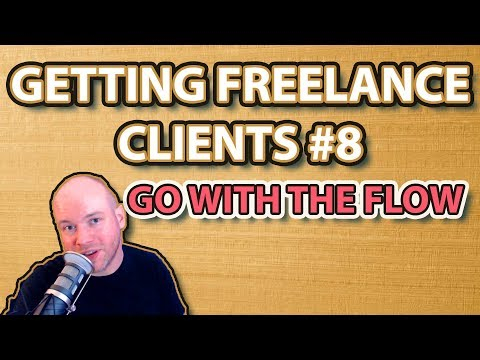 Getting Freelance Clients | #8 Go with The Flow