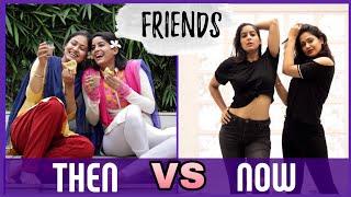 FRIENDS: THEN VS. NOW | Friendship Day Special | ft. Captain Nick | Rickshawali
