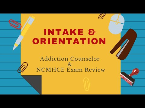 12  Intake and Orientation | Addiction Counselor Exam Review