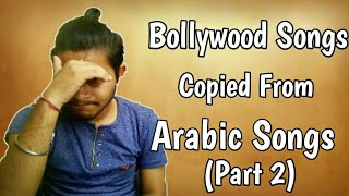 Bollywood Songs Copied From Arabic Songs(Part 2) | Ep 80| Plagiarism In Bollywood Music