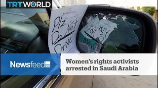 NewsFeed: Women rights activists arrested in Saudi Arabia