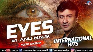Eyes - Anu Malik | International Hits | Jukebox | Best English Songs