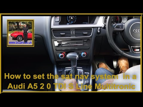 How to set the sat nav system  in a Audi A5 2 0 TDI S Line Multitronic