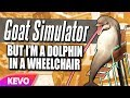 Goat Simulator But Im A Dolphin In A Wheelchair