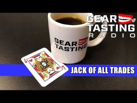 Becoming a Jack of All Trades - Gear Tasting Radio 56